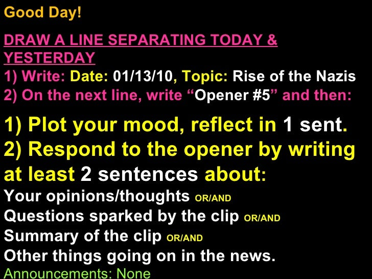 Good Day!  DRAW A LINE SEPARATING TODAY & YESTERDAY 1) Write:   Date:  01/13/10 , Topic:  Rise of the Nazis 2) On the next...