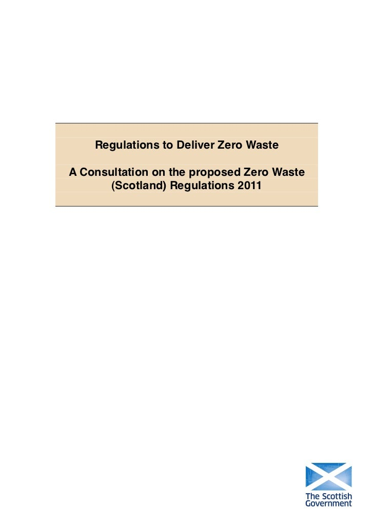 Regulations to Deliver Zero WasteA Consultation on the proposed Zero Waste       (Scotland) Regulations 2011