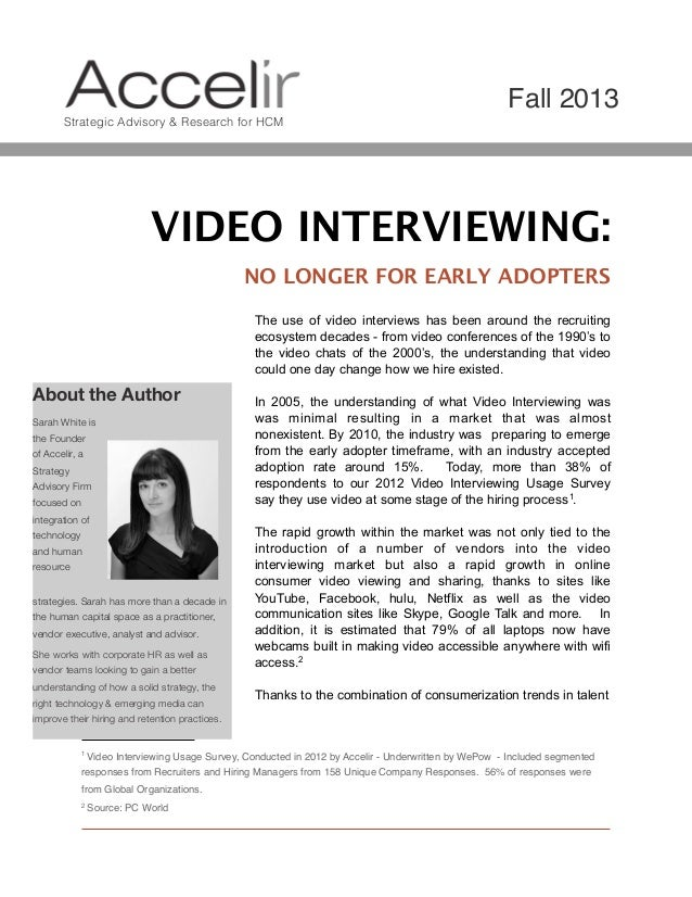 Fall 2013 Strategic Advisory & Research for HCM  VIDEO INTERVIEWING: NO LONGER FOR EARLY ADOPTERS The use of video intervi...