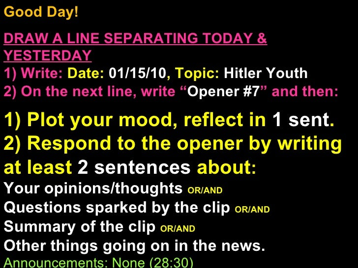 Good Day!  DRAW A LINE SEPARATING TODAY & YESTERDAY 1) Write:   Date:  01/15/10 , Topic:  Hitler Youth 2) On the next line...