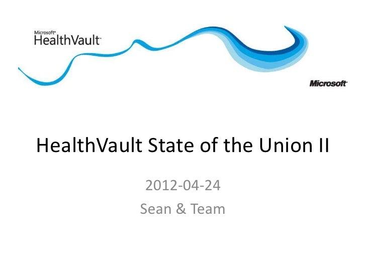 HealthVault State of the Union II            2012-04-24           Sean & Team