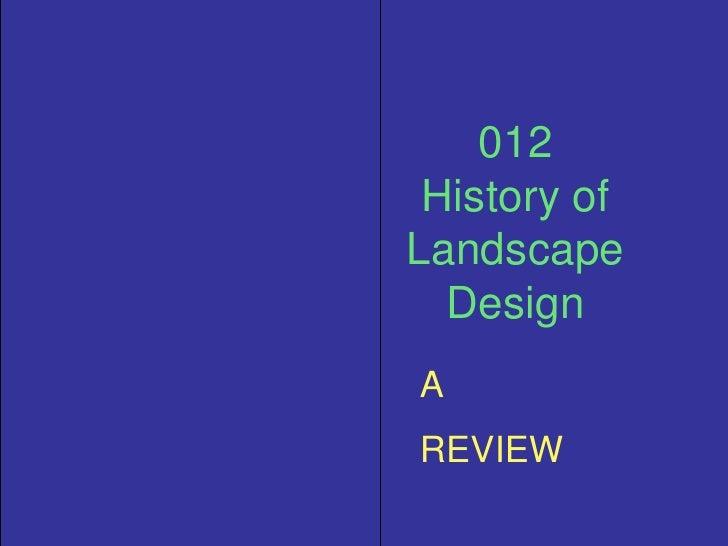 012 History of Landscape Design<br />A <br />REVIEW<br />