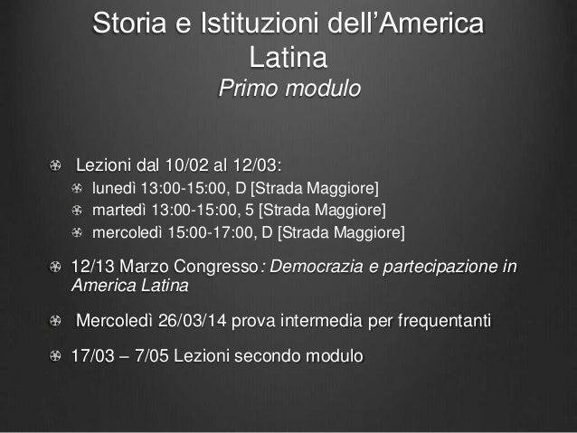 Storia e Istituzioni dell'America Latina Primo modulo Lezioni dal 10/02 al 12/03: lunedì 13:00-15:00, D [Strada Maggiore] ...