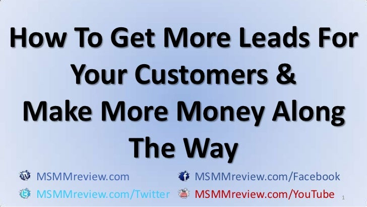 1<br />How To Get More Leads For Your Customers & Make More Money Along The Way<br />MSMMreview.comMSMMreview.com/Facebook...