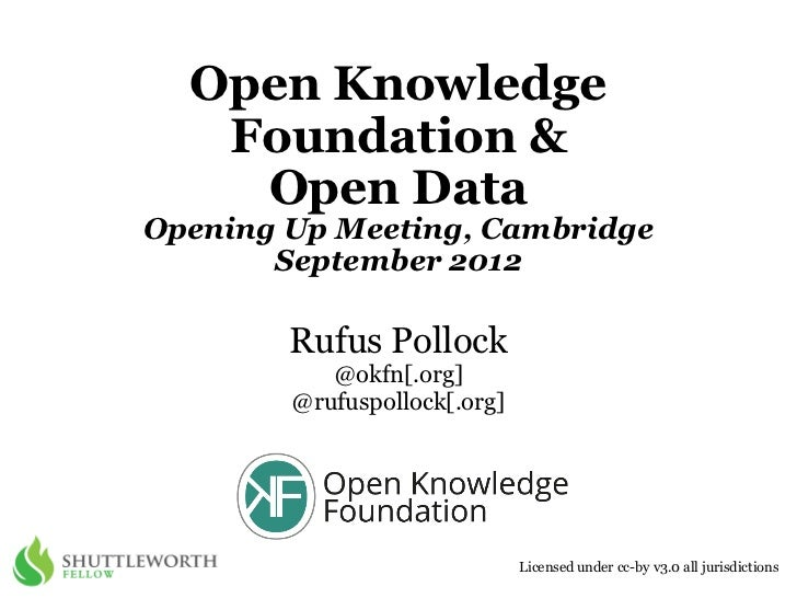 Open Knowledge   Foundation &    Open DataOpening Up Meeting, Cambridge       September 2012        Rufus Pollock         ...