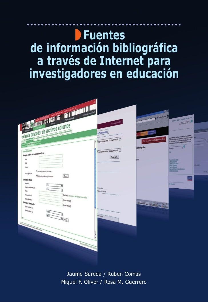 Fuentesde información bibliográfica  a través de Internet parainvestigadores en educación       Jaume Sureda / Ruben Comas...