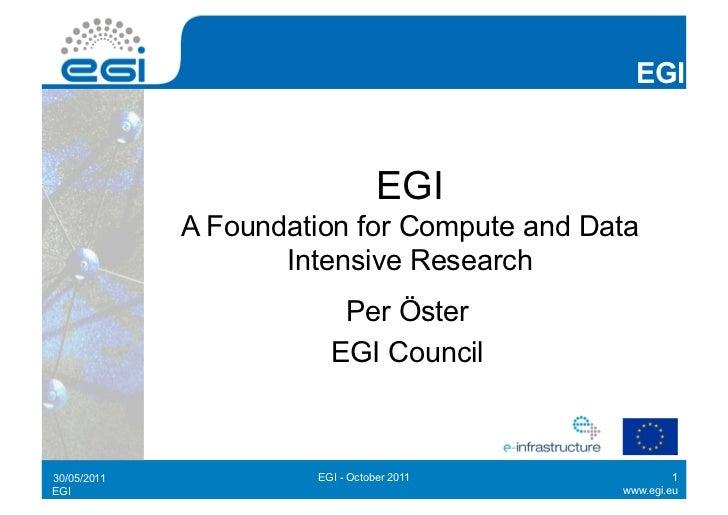 EGI                                 EGI             A Foundation for Compute and Data                    Intensive Researc...