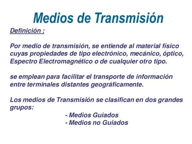 Medios de Transmisión Definición : Por medio de transmisión, se entiende al material físico cuyas propiedades de tipo elec...