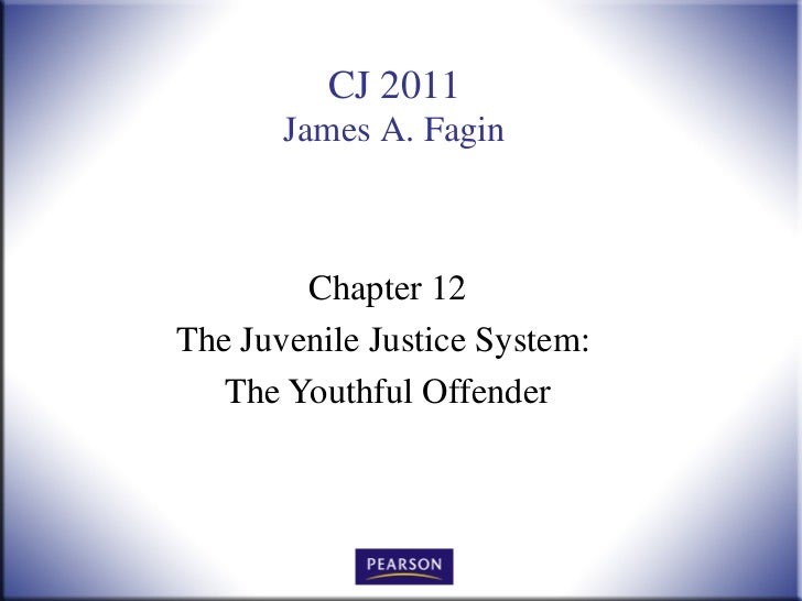 CJ 2011       James A. Fagin        Chapter 12The Juvenile Justice System:   The Youthful Offender