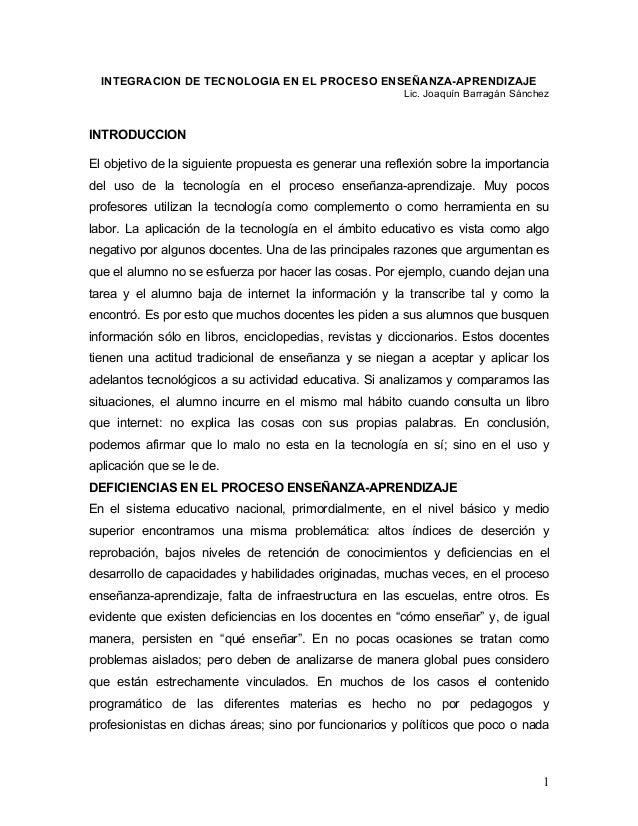 INTEGRACION DE TECNOLOGIA EN EL PROCESO ENSEÑANZA-APRENDIZAJE Lic. Joaquín Barragán Sánchez  INTRODUCCION El objetivo de l...