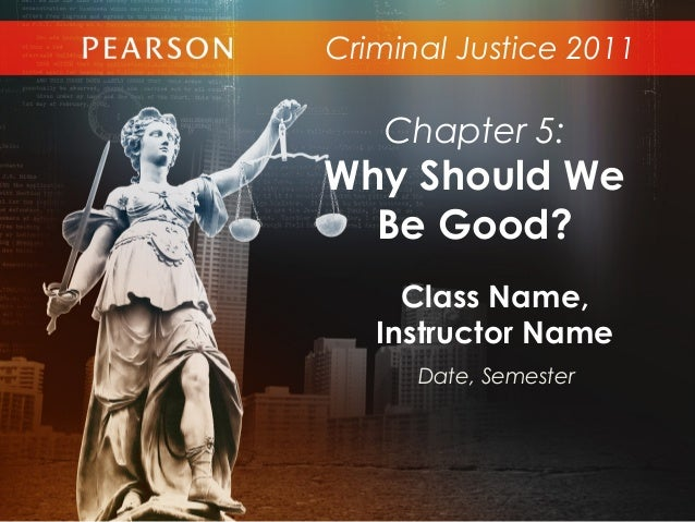 Criminal Justice 2011Class Name,Instructor NameDate, SemesterChapter 5:Why Should WeBe Good?