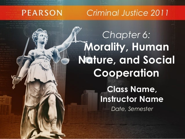 Criminal Justice 2011Class Name,Instructor NameDate, SemesterChapter 6:Morality, HumanNature, and SocialCooperation