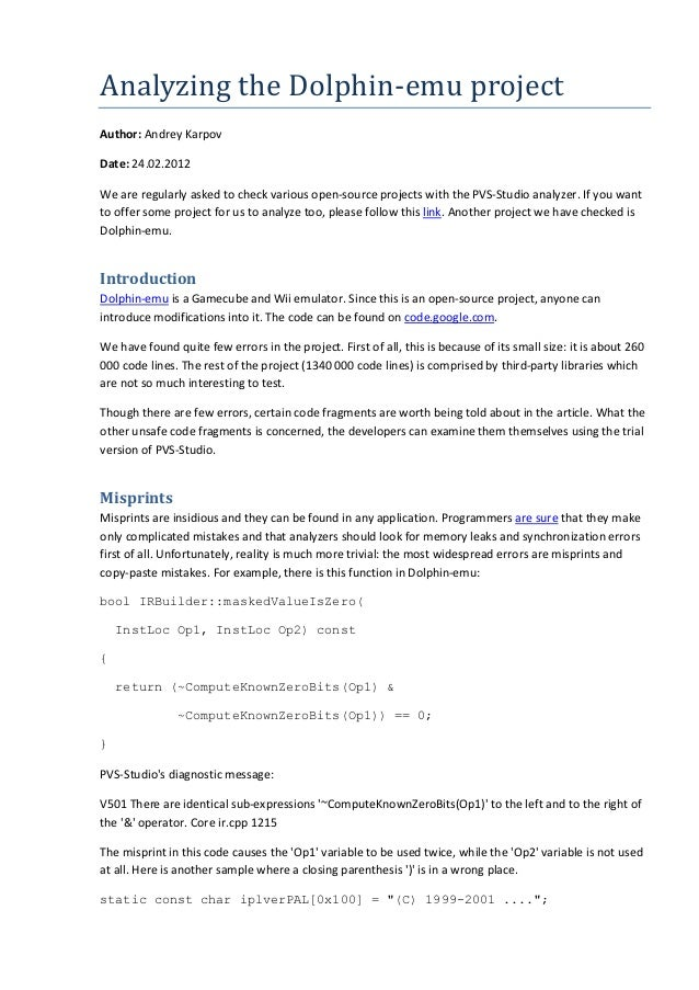Analyzing the Dolphin-emu project Author: Andrey Karpov Date: 24.02.2012 We are regularly asked to check various open-sour...