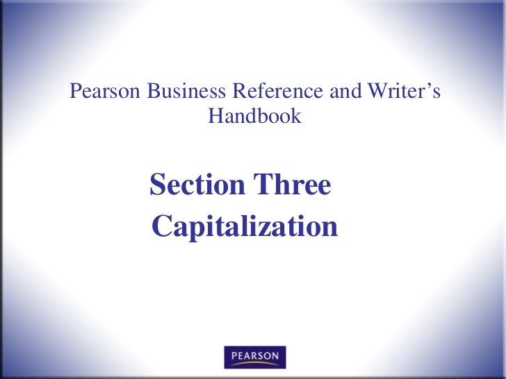 Pearson Business Reference and Writer's Handbook Section Three  Capitalization