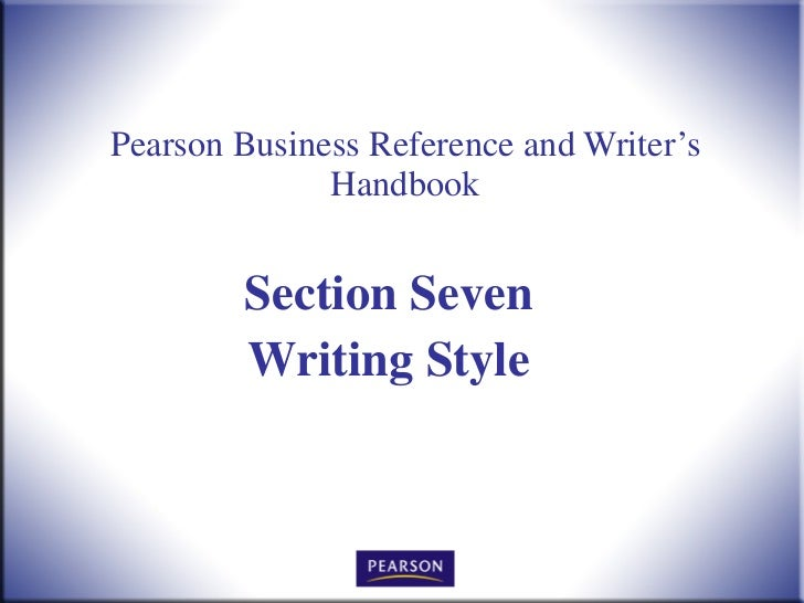Pearson Business Reference and Writer's Handbook Section Seven Writing Style