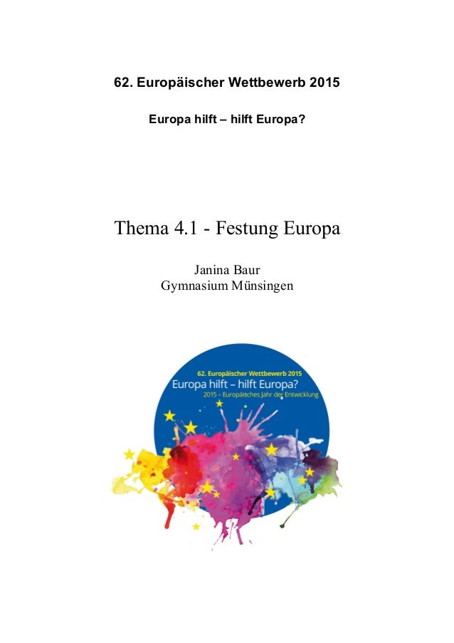 62. Europäischer Wettbewerb 2015 Europa hilft – hilft Europa? Thema 4.1 - Festung Europa Janina Baur Gymnasium Münsingen