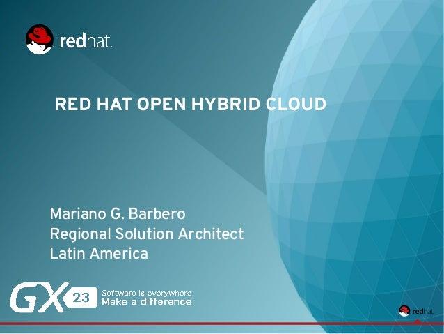 GX23   SEPTIEMBRE 2013 Mariano G. Barbero Regional Solution Architect Latin America RED HAT OPEN HYBRID CLOUD