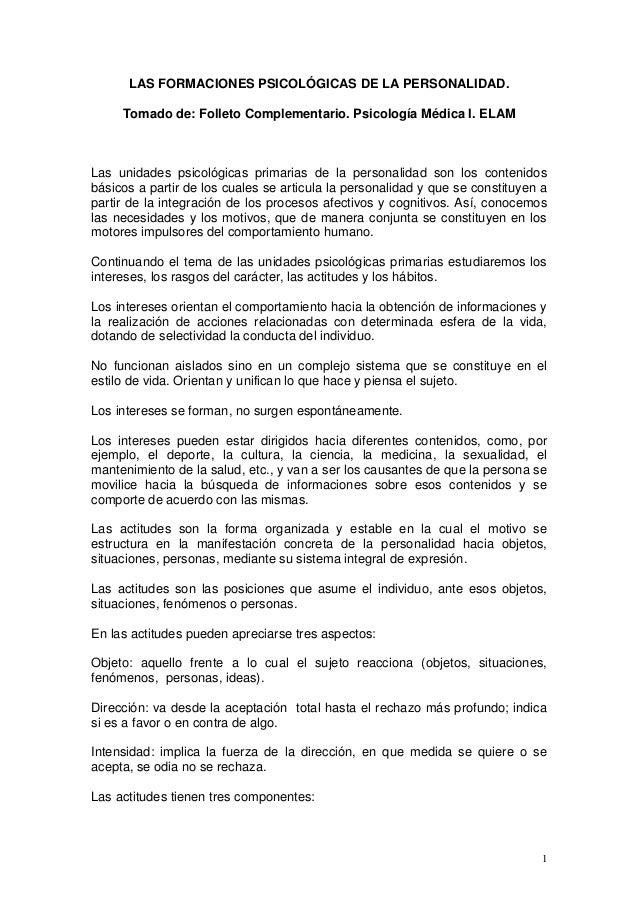 LAS FORMACIONES PSICOLÓGICAS DE LA PERSONALIDAD.Tomado de: Folleto Complementario. Psicología Médica I. ELAMLas unidades p...