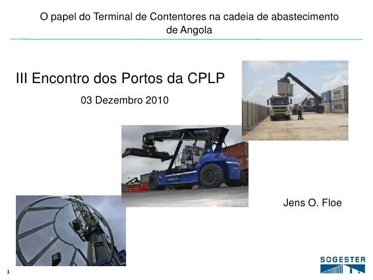 O papel do Terminal de Contentores na cadeia de abastecimento de Angola<br />III Encontro dos Portos da CPLP<br />03 Dezem...