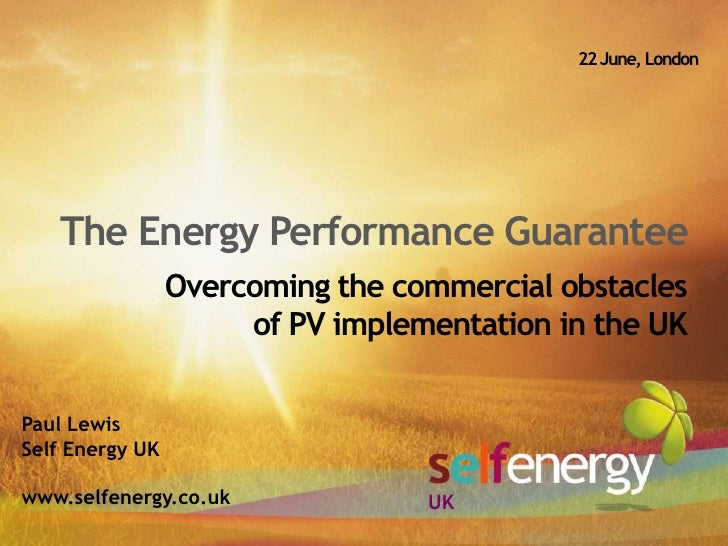 22 June, London<br />The Energy Performance Guarantee<br />Overcoming the commercial obstaclesof PV implementation in the ...
