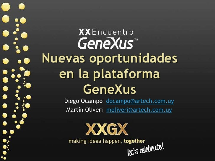 Nuevas oportunidades   en la plataforma       GeneXus    Diego Ocampo docampo@artech.com.uy     Martín Oliveri moliveri@ar...