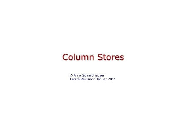 Column Stores   Arno Schmidhauser Letzte Revision: Januar 2011