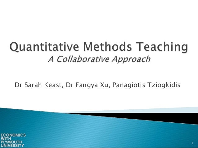 Quantitative methods teaching: a collaborative learning approach - Sarah Keast, Fangya Xu and Panagiotis Tziogkidis (Plymouth University)