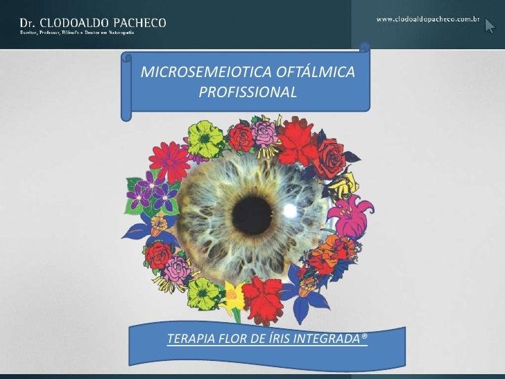 MICROSEMEIOTICA OFTÁLMICA      PROFISSIONAL   TERAPIA FLOR DE ÍRIS INTEGRADA®