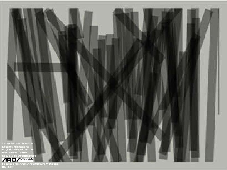 Taller de Arquitectura Exteme Migrations Migraciones Extremas  Noviembre  2009 Escuela de Arquitectura Facultad de Arte, A...