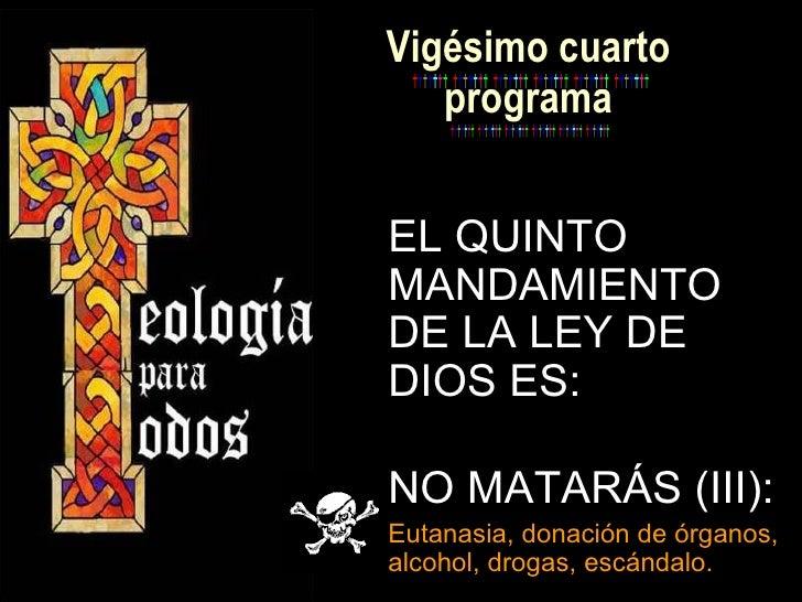 Vigésimo cuarto programa <ul><li>EL QUINTO MANDAMIENTO  DE LA LEY DE DIOS ES:  </li></ul><ul><li>NO MATARÁS (III): </li></...