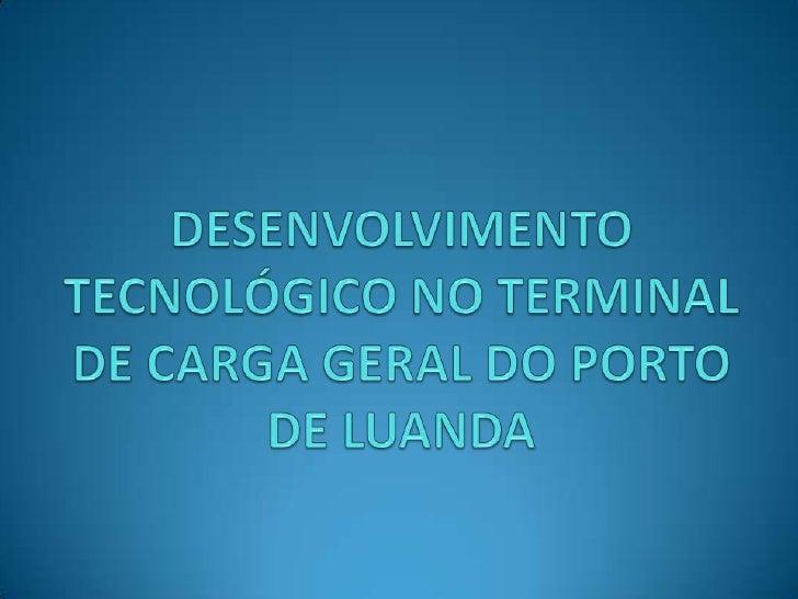DESENVOLVIMENTO TECNOLÓGICO NO TERMINAL DE CARGA GERAL DO PORTO DE LUANDA<br />