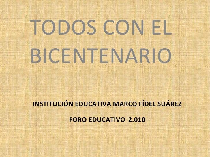 INSTITUCIÓN EDUCATIVA MARCO FÍDEL SUÁREZ FORO EDUCATIVO   2.010 TODOS CON EL BICENTENARIO