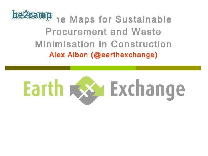 Online Maps for Sustainable Procurement and Waste Minimisation in Construction Alex Albon (@earthexchange)