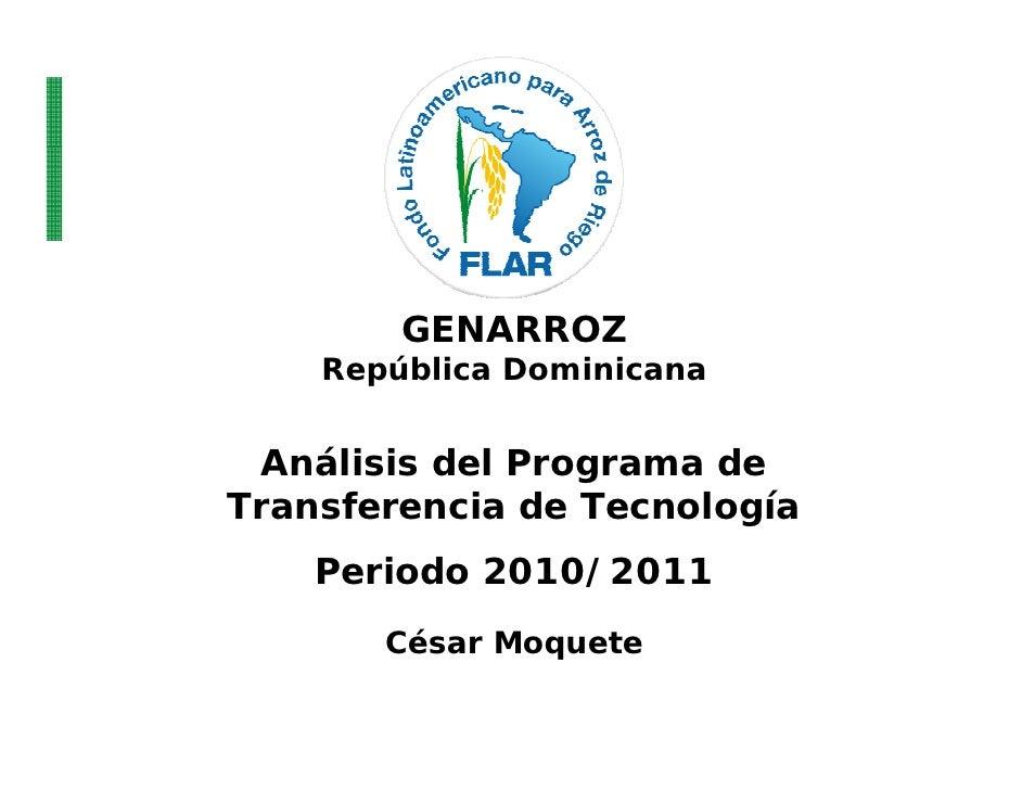 GENARROZ    República Dominicana  Análisis del Programa deTransferencia de Tecnología    Periodo 2010/2011       César Moq...