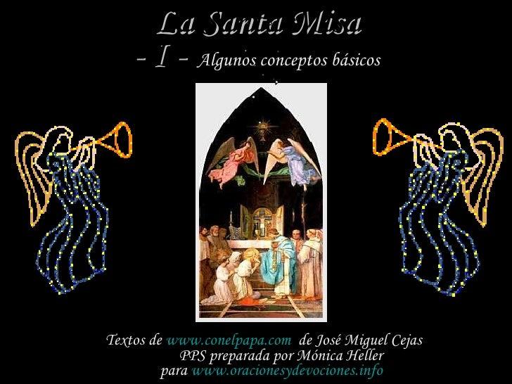 <ul><li>Textos de  www.conelpapa.com   de   José Miguel Cejas    PPS preparada por Mónica Heller para  www.oracionesydevoc...