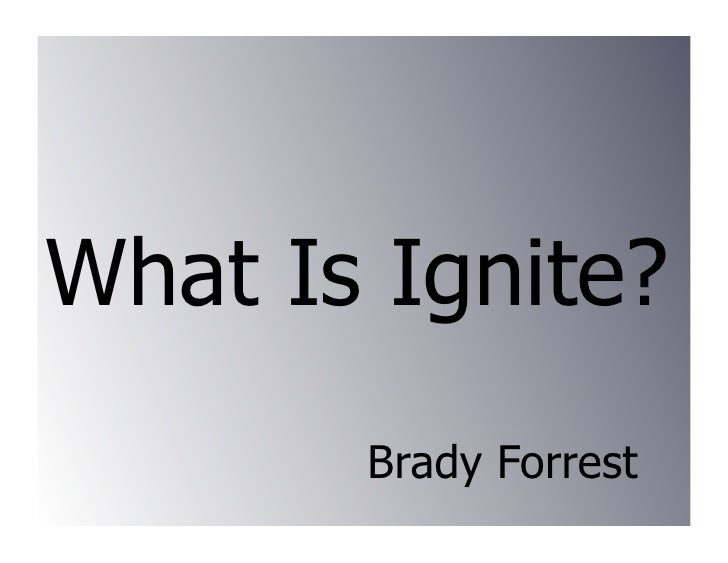 What Is Ignite?        Brady Forrest