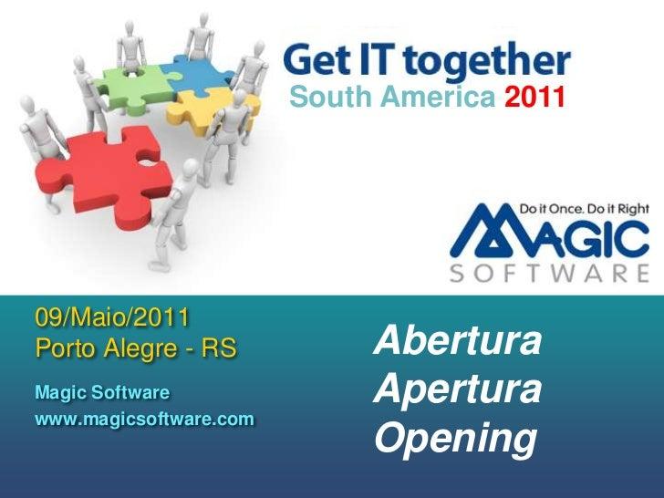 09/Maio/2011Porto Alegre - RS<br />Abertura<br />Apertura<br />Opening<br />South America 2011<br />Magic Software <br />w...