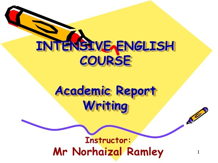 1<br />INTENSIVE ENGLISH COURSEAcademic Report Writing<br />Instructor:<br />Mr Norhaizal Ramley<br />