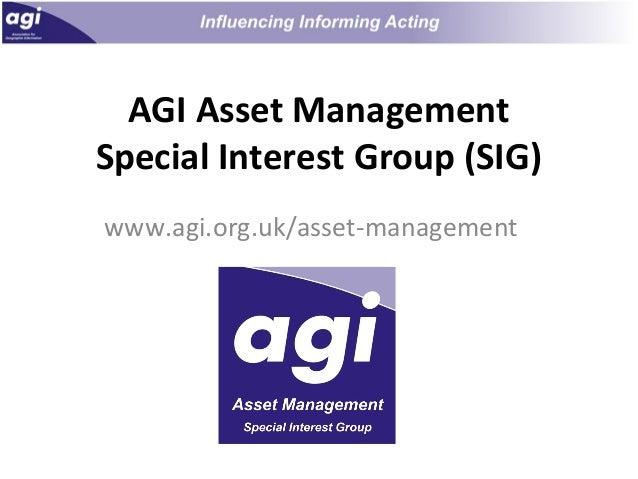 AGI Asset Management Special Interest Group (SIG) www.agi.org.uk/asset-management