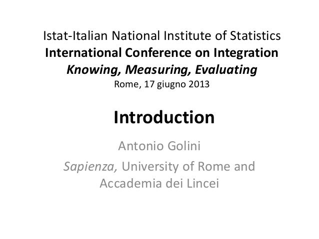 Istat-Italian National Institute of Statistics International Conference on Integration Knowing, Measuring, Evaluating Rome...