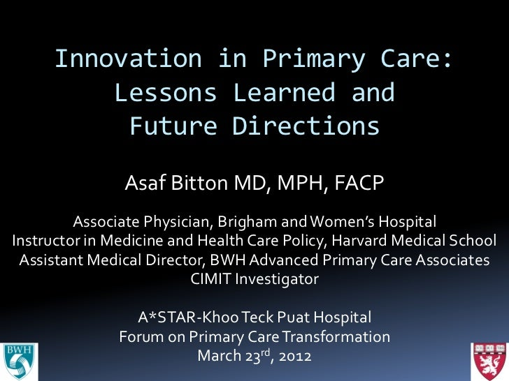 Innovation in Primary Care:          Lessons Learned and           Future Directions               Asaf Bitton MD, MPH, FA...