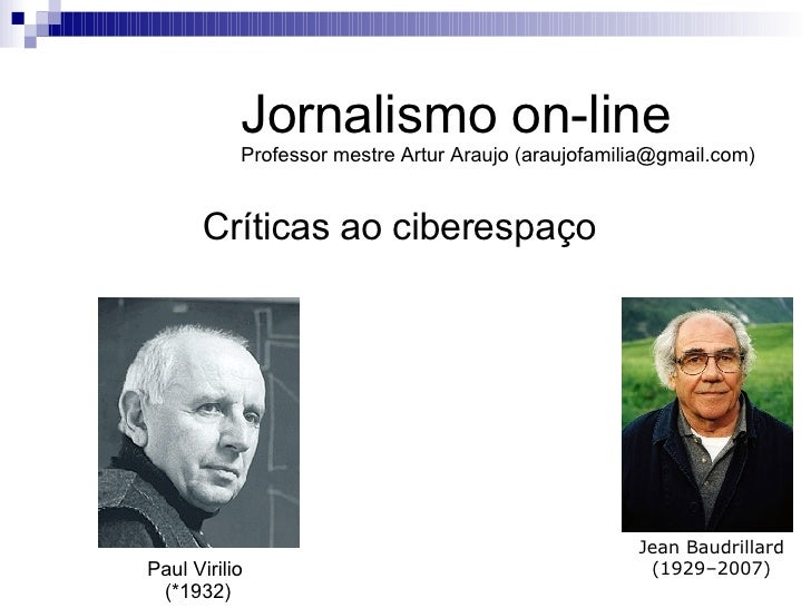 Críticas ao ciberespaço Jornalismo on-line Professor mestre Artur Araujo (araujofamilia@gmail.com) Jean Baudrillard  (1929...
