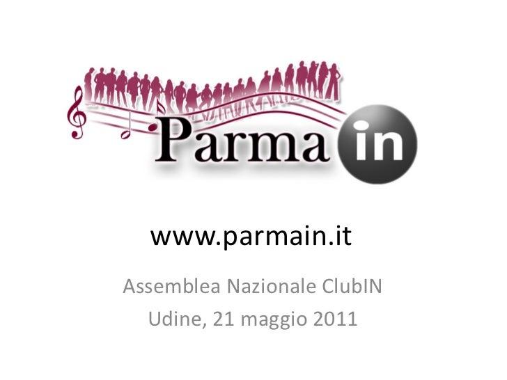 www.parmain.itAssemblea Nazionale ClubIN  Udine, 21 maggio 2011