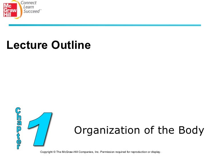 Lecture Outline                               Organization of the Body      Copyright © The McGraw-Hill Companies, Inc. Pe...