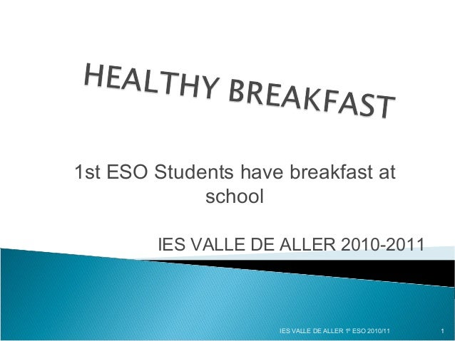 1st ESO Students have breakfast at school IES VALLE DE ALLER 2010-2011 1IES VALLE DE ALLER 1º ESO 2010/11