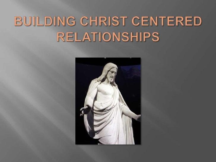 Building Christ Centered Relationships<br />