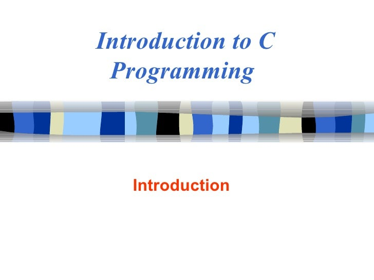 Introduction to C Programming   Introduction