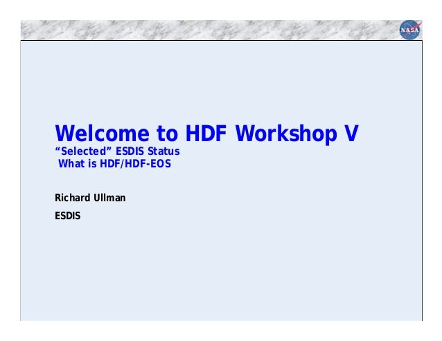 """Welcome to HDF Workshop V """"Selected"""" ESDIS Status What is HDF/HDF-EOS Richard Ullman ESDIS"""