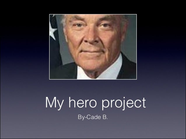 My hero project    By-Cade B.