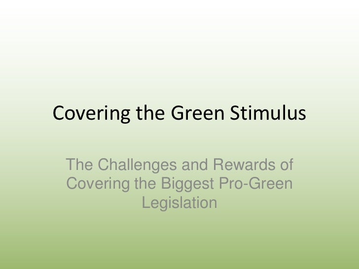 Covering the Green Stimulus<br />The Challenges and Rewards of Covering the Biggest Pro-Green Legislation<br />